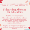 Unlearning Ableism for Educators - free, interactive workshop