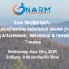 Live NARM Q&A:  The NeuroAffective Relational Model (NARM) forHealing Attachment, Relational & Developmental Trauma