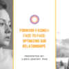 Free Webinar - Forward-Facing Face-to-Face: Optimizing Our Relationships