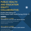 Public Health and Education Equity Collaborative: Student Well-Being and School-Based Public Health During COVID-19
