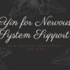 Yin Support for the Nervous System: 8 Week Series