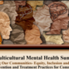 Multicultural Mental Health Summit Healing Our Communities- Equity, Inclusion and Wellness
