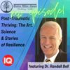 """New Episode of Resiliency Within: """"Post-Traumatic Thriving: the Art, Science & Stories of Resilience"""" featuring Dr. Randall Bell"""