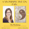 A Yin Perspective on Pain with Addie DeHilster, C-IAYT, RYT, Mindfulness Teacher
