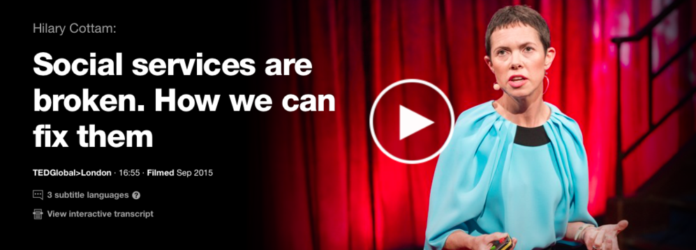 Hillary Cottam, Social Services are Broken.  How We Can Fix Them (TedGlobal 17 min)