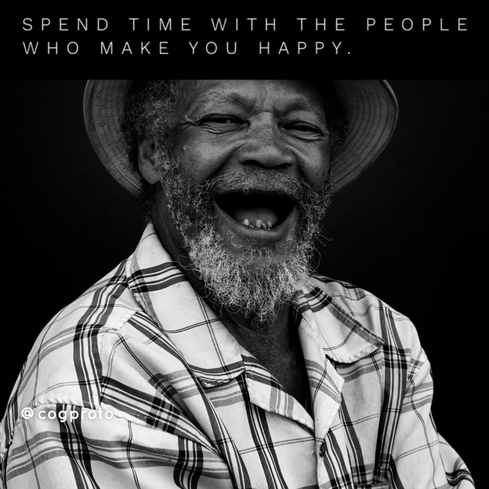 Spend time with the people who make you happy