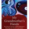 Resmaa: My Grandmother's Hands / Author: Resmaa Menakem