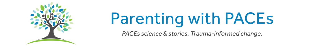 Parenting with PACEs. PACEs science & stories. Trauma-informed change.