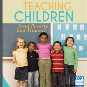 National Education Association - Poverty Handbook - Teaching Children from Poverty and Trauma.pdf (21 pages)