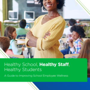 Healthy School, Healthy Staff, Healthy Students, A Guide to Improving School Employee Wellness (87 pages).pdf