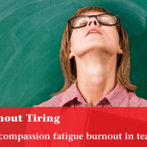 Caring Without Tiring - Dealing with compassion fatigue burnout in teaching (3 pages).pdf