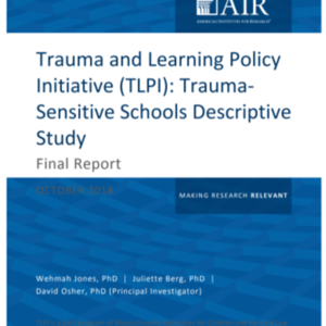 Trauma and Learning Policy Initiative (TLPI) Final Report: Trauma-Sensitive Schools Descriptive Study - American Institutes for Research (118 pages)
