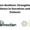 """""""We Are Resilient: Strengthening Resilience in Ourselves and Our Patients"""""""