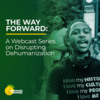 The Way Forward: A Webcast Series on Disrupting Dehumanization