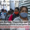 Systemic Racism, Disparities and Health: The Impact of COVID-19 on Latino Health