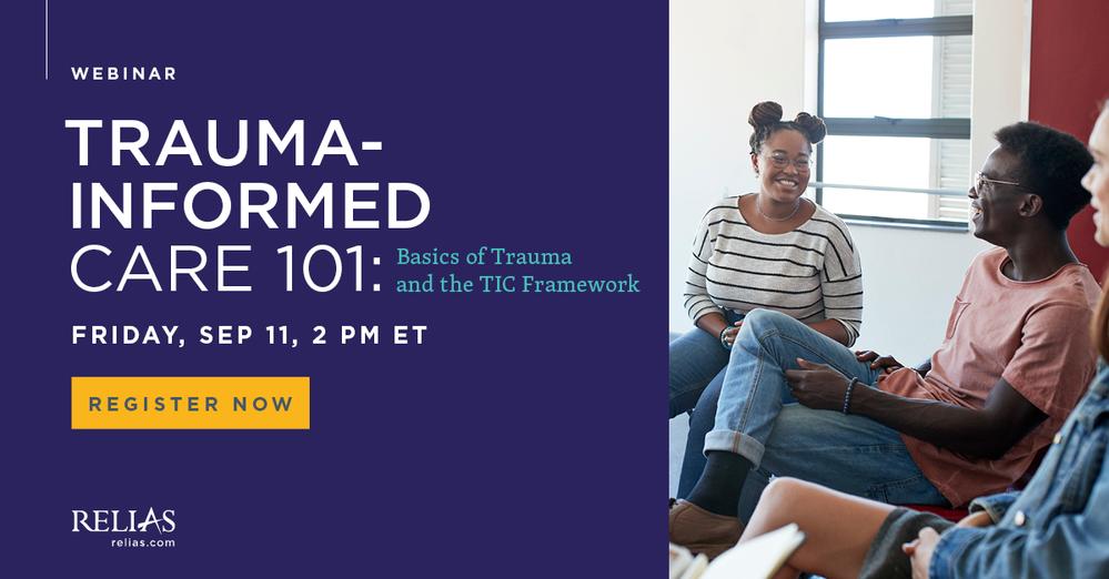 Trauma-Informed Care 101: Basics of Truama and the TIC Framework