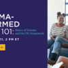 Trauma-Informed Care 101: Basics of Truama and the TIC Framework