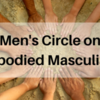 Men's Circle on Embodied Masculinity