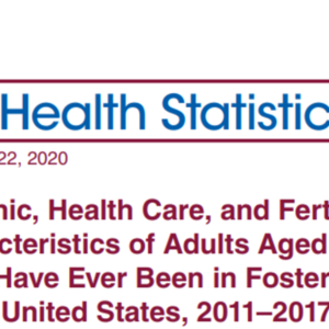 Demographic, Health Care, and Fertility-related Characteristics of Adults Aged 18-44 Who Have Ever Been in Foster Care - United States, 2011-2017 (14-pages)