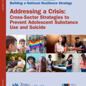 Pain in our Nation Series: Addressing a Crisis: Cross-Sector Strategies to Prevent Substance Abuse and Youth Suicide (84 pages)